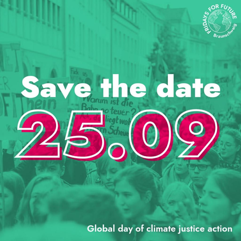 """SharePic zur Aktion Im Hintergrund ist ein Teil eines Demozugs zu sehen. Im Vordergrund steht mittig """"Save the date - 25.09.""""Oben rechts ist das Logo von Fridays for Future Braunschweig und unten rechts steht """"Global day of climate justice action"""""""